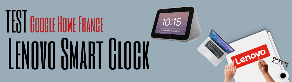 Test et prise en main du Lenovo Smart Clock