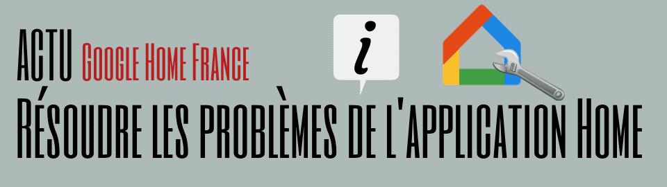 Les astuces pour résoudre un problème sur l'application Google Home
