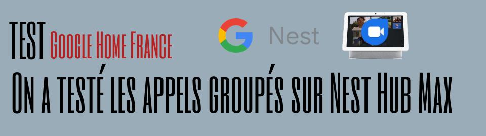 On a testé les appels groupés sur Nest Hub Max en France