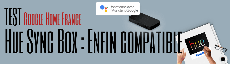 HueSyncBox : Enfin compatible Google Assistant !!