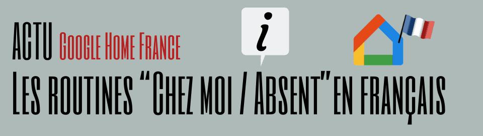 """Les routines """"Chez moi / Absence"""" de Google Assistant arrivent en France"""