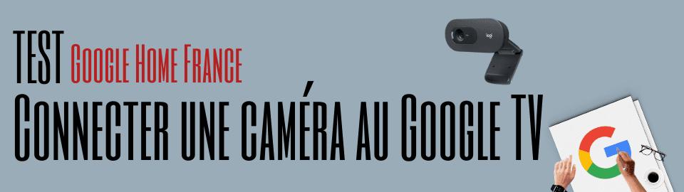 Connecter une caméra au Google TV !