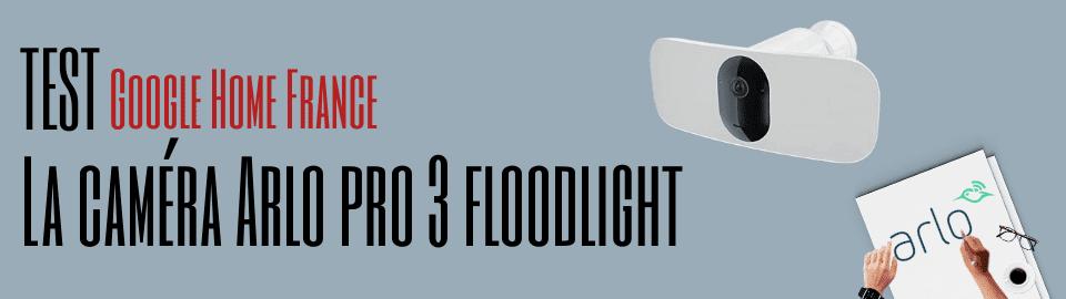 Test : Caméra Arlo Pro 3 Floodlight