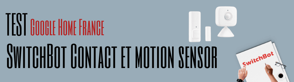 Test : SwitchBot Contact et Motion Sensor
