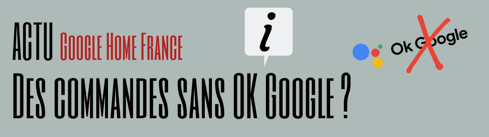 Des commandes sans OK Google pour les actions les plus simples de l'assistant?